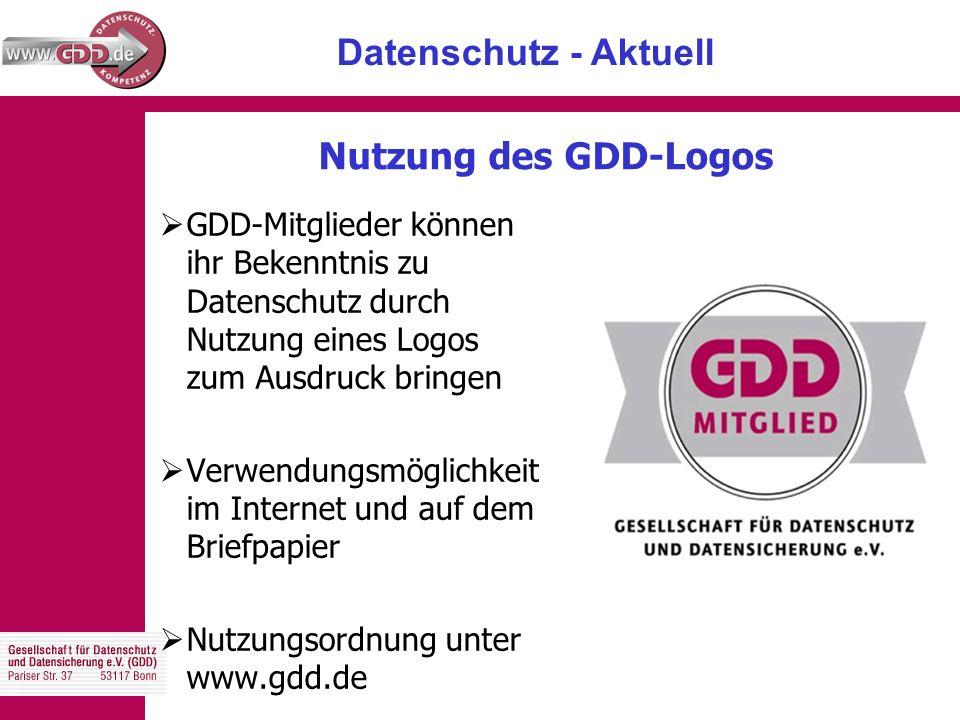 Datenschutz - Aktuell Nutzung des GDD-Logos  GDD-Mitglieder können ihr Bekenntnis zu Datenschutz durch Nutzung eines Logos zum Ausdruck bringen  Verwendungsmöglichkeit im Internet und auf dem Briefpapier  Nutzungsordnung unter www.gdd.de