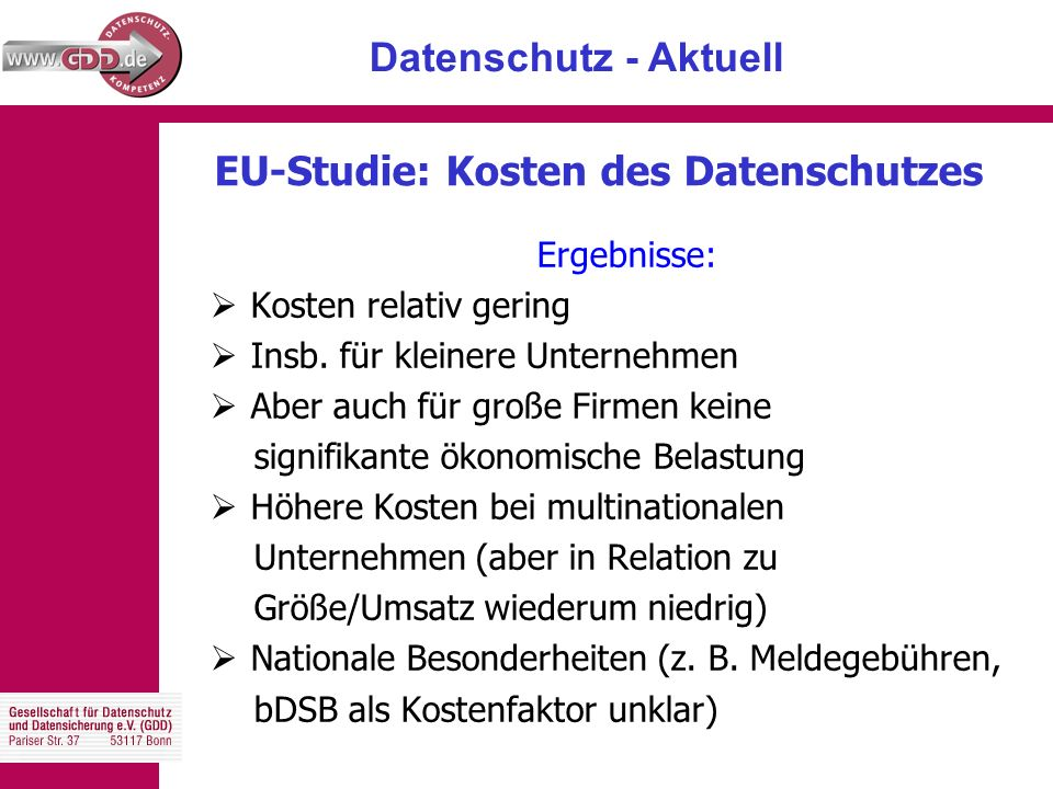 Datenschutz - Aktuell EU-Studie: Kosten des Datenschutzes Ergebnisse:  Kosten relativ gering  Insb.