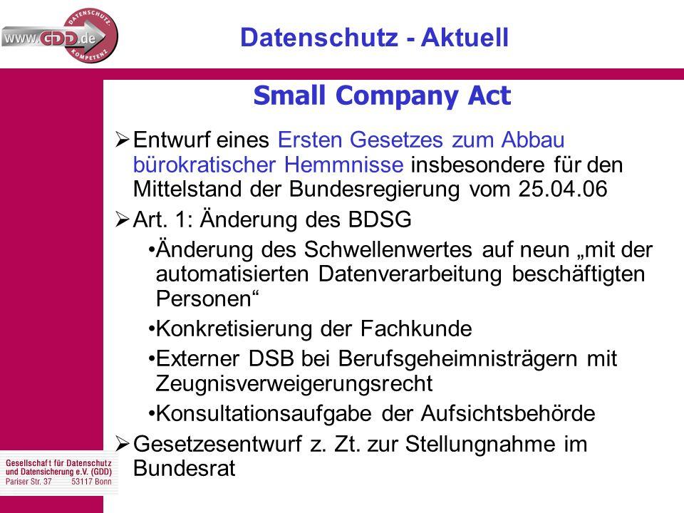Datenschutz - Aktuell GDD-Curriculum für kleine Unternehmen  Ausgangssituation: kleine Unternehmen haben häufig keinen (fachkundigen) DSB  Erarbeitung eines Curriculums für kleine Unternehmen auf Anregung des DIHK Datenschutzqualifikation für Unternehmer Datenschutzqualifikation für Datenschutzbeauftragte kl.