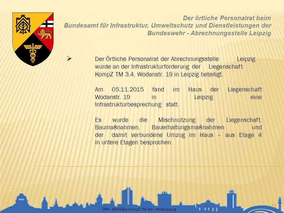 ÖPR - BAIUDBw KompZ TM Bw - Abrst.Leipzig 11 Der örtliche Personalrat beim Bundesamt für Infrastruktur, Umweltschutz und Dienstleistungen der Bundeswe