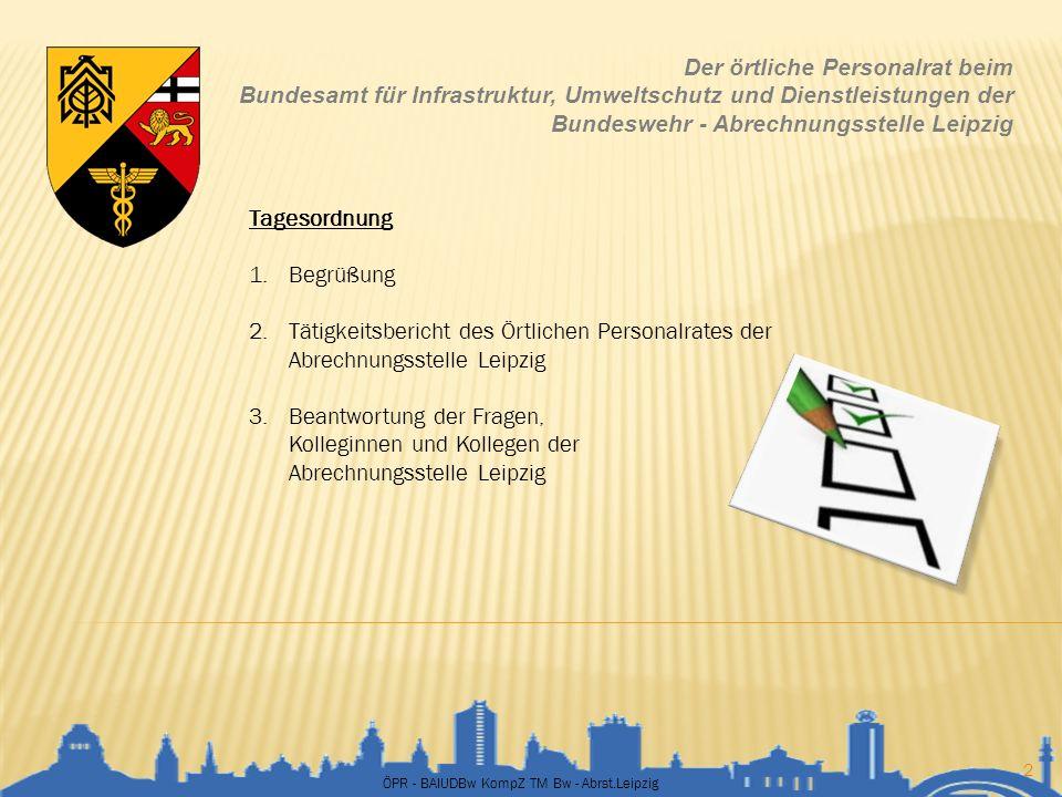 ÖPR - BAIUDBw KompZ TM Bw - Abrst.Leipzig 23 Der örtliche Personalrat beim Bundesamt für Infrastruktur, Umweltschutz und Dienstleistungen der Bundeswehr - Abrechnungsstelle Leipzig
