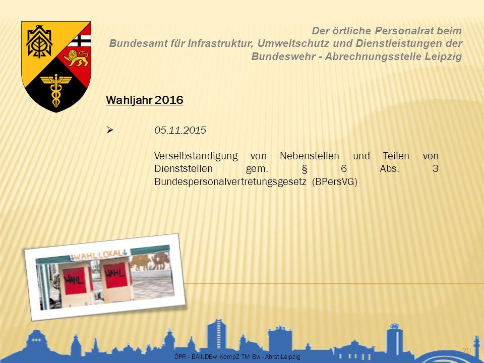 ÖPR - BAIUDBw KompZ TM Bw - Abrst.Leipzig 20 Der örtliche Personalrat beim Bundesamt für Infrastruktur, Umweltschutz und Dienstleistungen der Bundeswe
