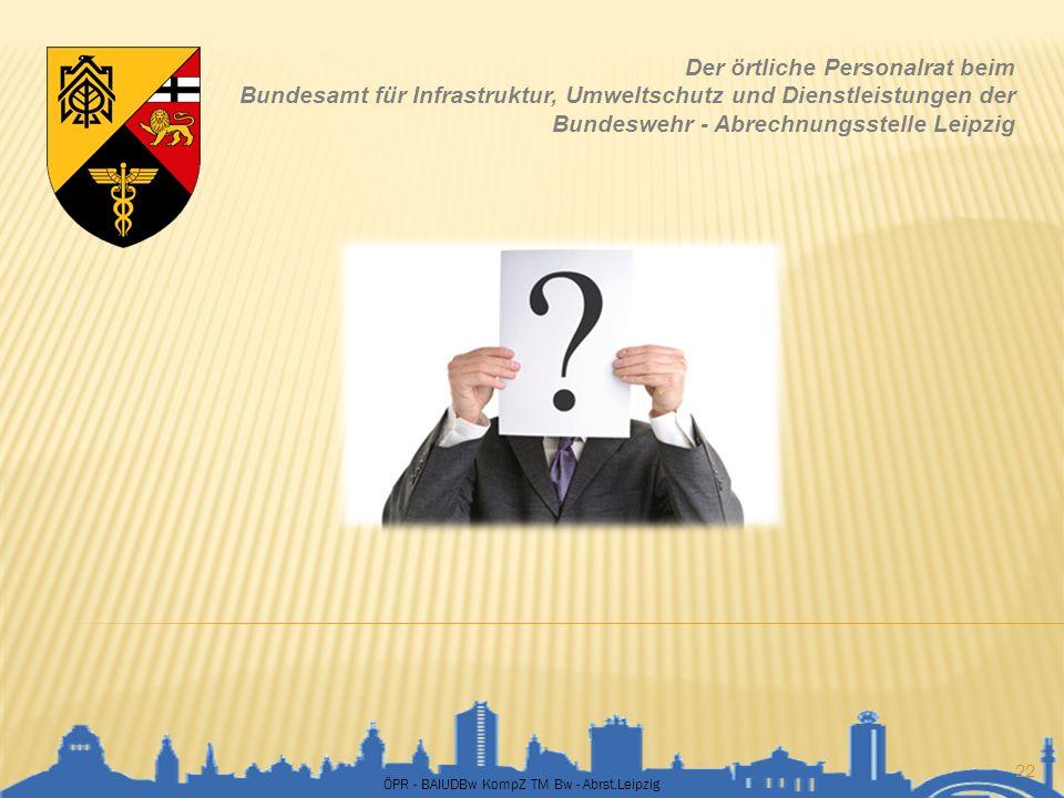 ÖPR - BAIUDBw KompZ TM Bw - Abrst.Leipzig 22 Der örtliche Personalrat beim Bundesamt für Infrastruktur, Umweltschutz und Dienstleistungen der Bundeswe