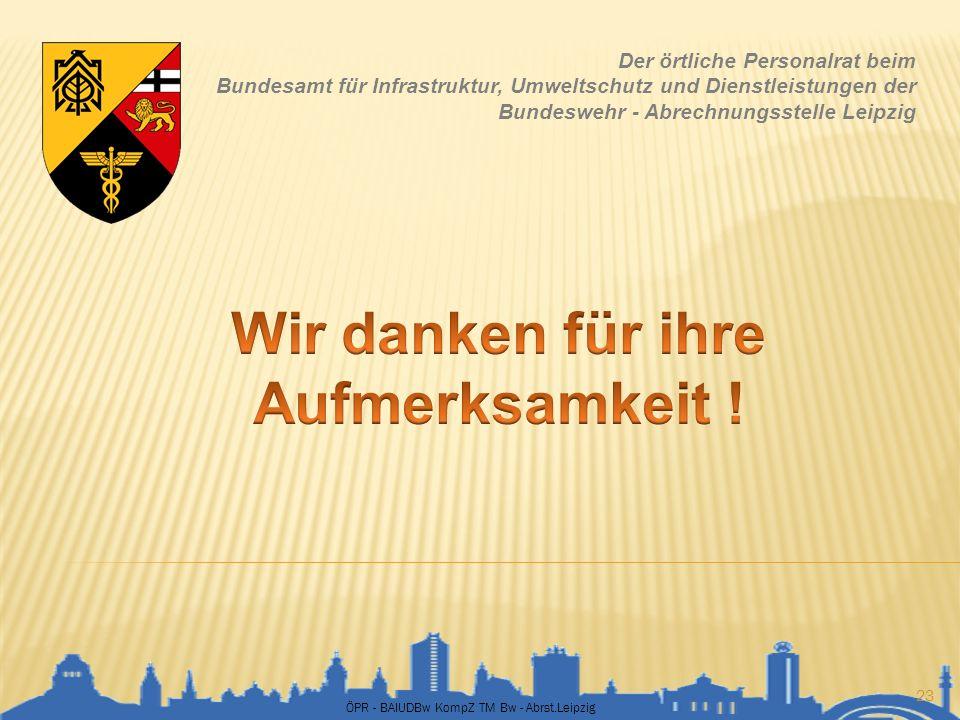 ÖPR - BAIUDBw KompZ TM Bw - Abrst.Leipzig 23 Der örtliche Personalrat beim Bundesamt für Infrastruktur, Umweltschutz und Dienstleistungen der Bundeswe