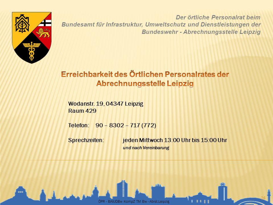 ÖPR - BAIUDBw KompZ TM Bw - Abrst.Leipzig 24 Der örtliche Personalrat beim Bundesamt für Infrastruktur, Umweltschutz und Dienstleistungen der Bundeswe