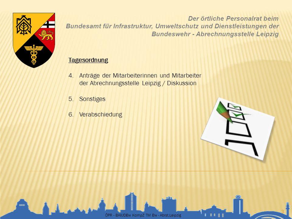 ÖPR - BAIUDBw KompZ TM Bw - Abrst.Leipzig 24 Der örtliche Personalrat beim Bundesamt für Infrastruktur, Umweltschutz und Dienstleistungen der Bundeswehr - Abrechnungsstelle Leipzig Wodanstr.