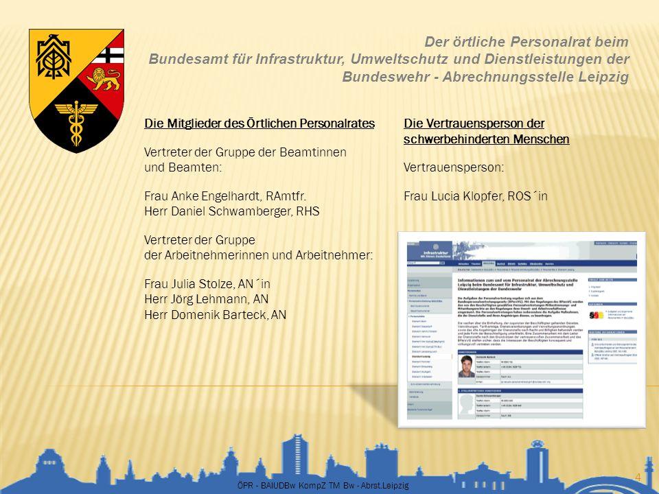ÖPR - BAIUDBw KompZ TM Bw - Abrst.Leipzig 5 Der örtliche Personalrat beim Bundesamt für Infrastruktur, Umweltschutz und Dienstleistungen der Bundeswehr - Abrechnungsstelle Leipzig