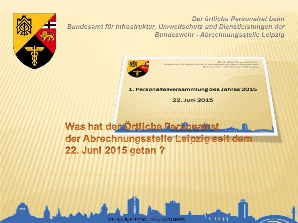 ÖPR - BAIUDBw KompZ TM Bw - Abrst.Leipzig 5 Der örtliche Personalrat beim Bundesamt für Infrastruktur, Umweltschutz und Dienstleistungen der Bundesweh