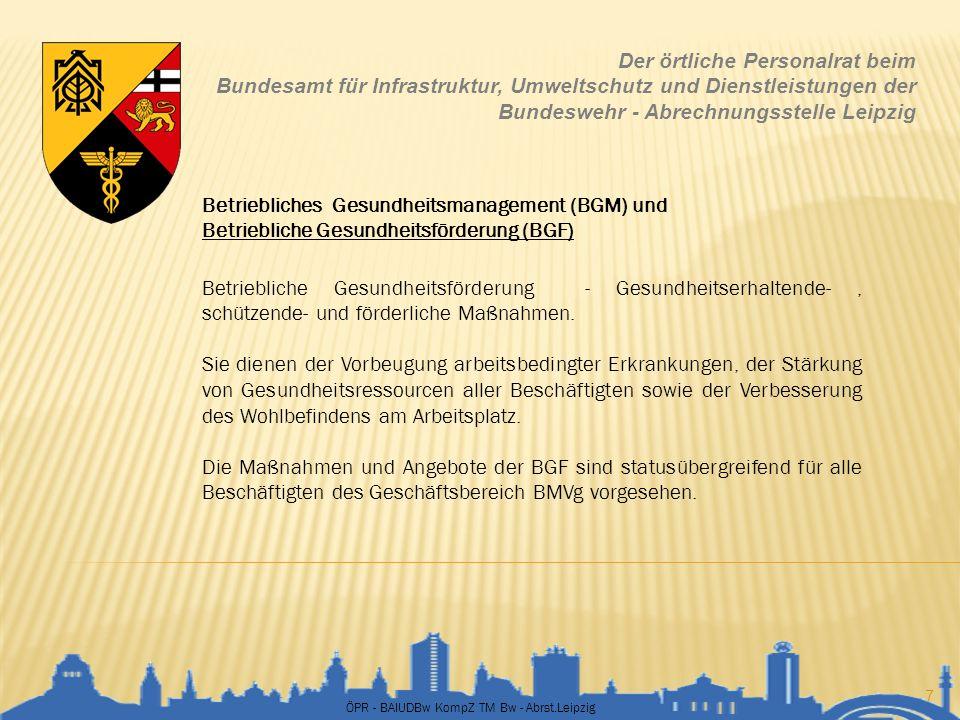 ÖPR - BAIUDBw KompZ TM Bw - Abrst.Leipzig 7 Der örtliche Personalrat beim Bundesamt für Infrastruktur, Umweltschutz und Dienstleistungen der Bundesweh