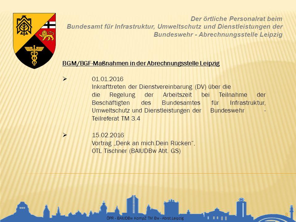 ÖPR - BAIUDBw KompZ TM Bw - Abrst.Leipzig 19 Der örtliche Personalrat beim Bundesamt für Infrastruktur, Umweltschutz und Dienstleistungen der Bundeswehr - Abrechnungsstelle Leipzig