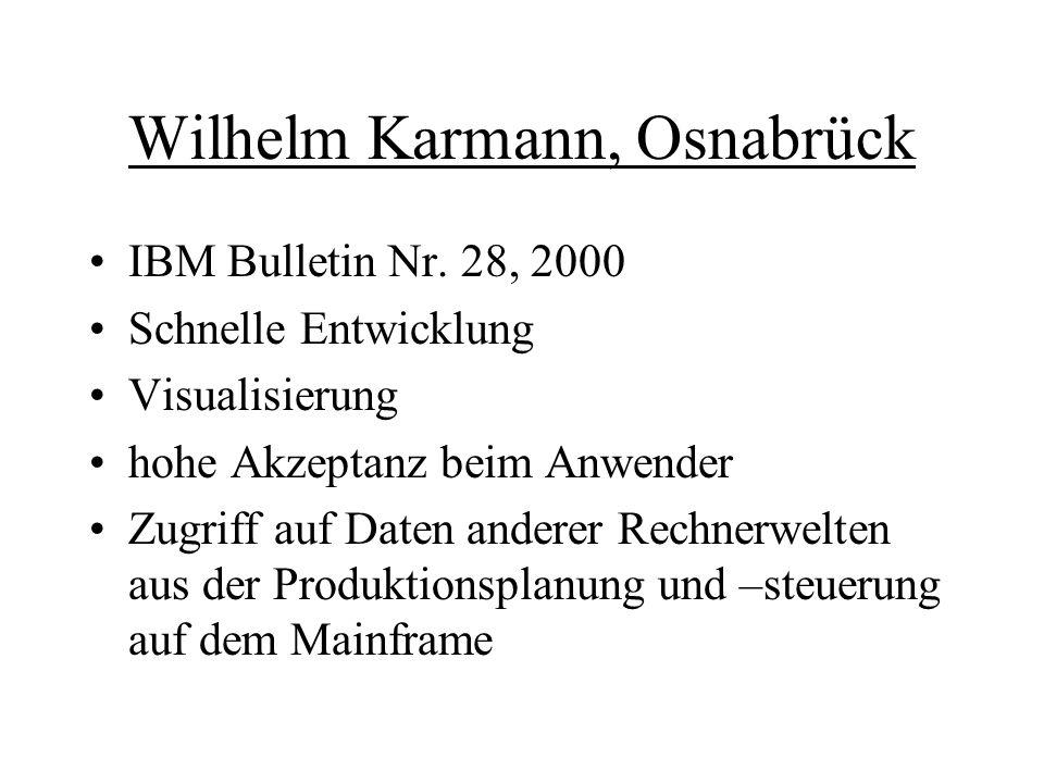 Wilhelm Karmann, Osnabrück IBM Bulletin Nr. 28, 2000 Schnelle Entwicklung Visualisierung hohe Akzeptanz beim Anwender Zugriff auf Daten anderer Rechne