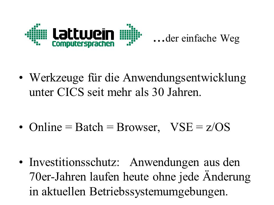 ... der einfache Weg Werkzeuge für die Anwendungsentwicklung unter CICS seit mehr als 30 Jahren. Online = Batch = Browser, VSE = z/OS Investitionsschu