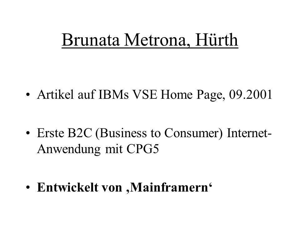 Brunata Metrona, Hürth Artikel auf IBMs VSE Home Page, 09.2001 Erste B2C (Business to Consumer) Internet- Anwendung mit CPG5 Entwickelt von 'Mainframe