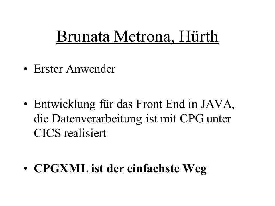 Brunata Metrona, Hürth Erster Anwender Entwicklung für das Front End in JAVA, die Datenverarbeitung ist mit CPG unter CICS realisiert CPGXML ist der e