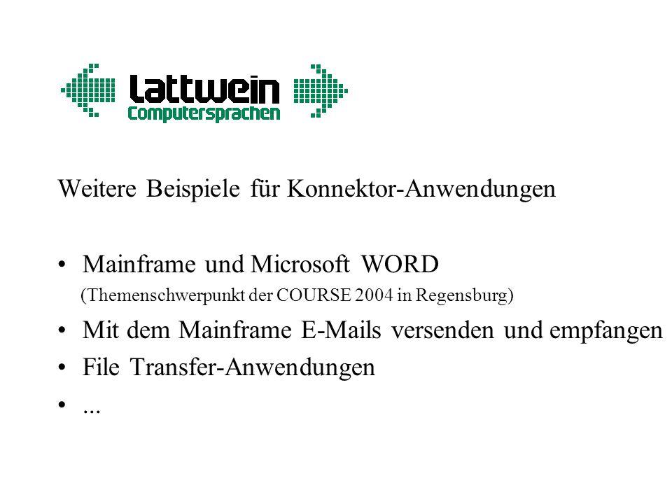Weitere Beispiele für Konnektor-Anwendungen Mainframe und Microsoft WORD (Themenschwerpunkt der COURSE 2004 in Regensburg) Mit dem Mainframe E-Mails versenden und empfangen File Transfer-Anwendungen...