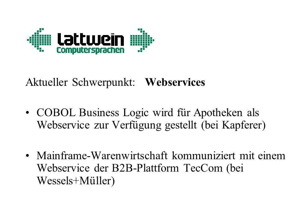 Aktueller Schwerpunkt: Webservices COBOL Business Logic wird für Apotheken als Webservice zur Verfügung gestellt (bei Kapferer) Mainframe-Warenwirtschaft kommuniziert mit einem Webservice der B2B-Plattform TecCom (bei Wessels+Müller)