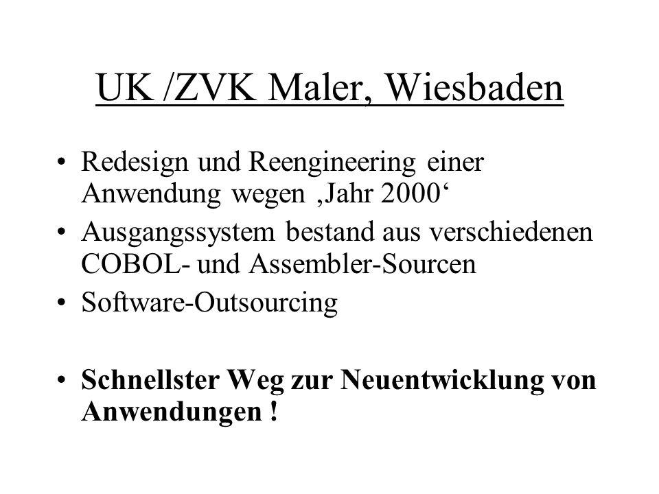 UK /ZVK Maler, Wiesbaden Redesign und Reengineering einer Anwendung wegen 'Jahr 2000' Ausgangssystem bestand aus verschiedenen COBOL- und Assembler-Sourcen Software-Outsourcing Schnellster Weg zur Neuentwicklung von Anwendungen !