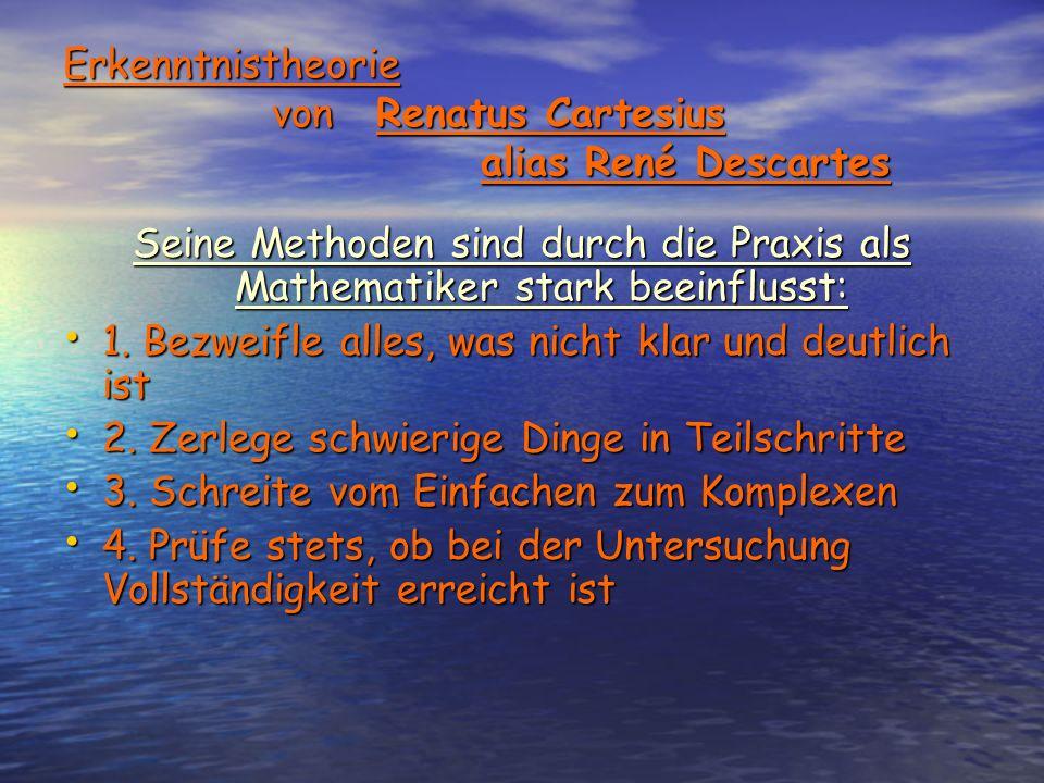 Erkenntnistheorie vonRenatus Cartesius aliasRené Descartes 1.