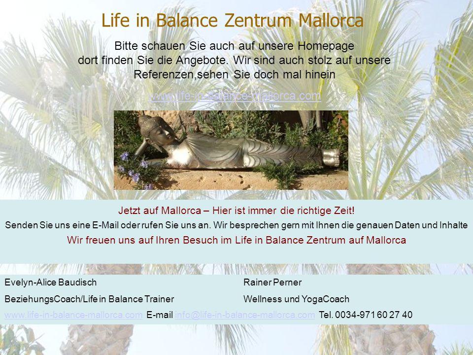 Life in Balance Zentrum Mallorca Bitte schauen Sie auch auf unsere Homepage dort finden Sie die Angebote.