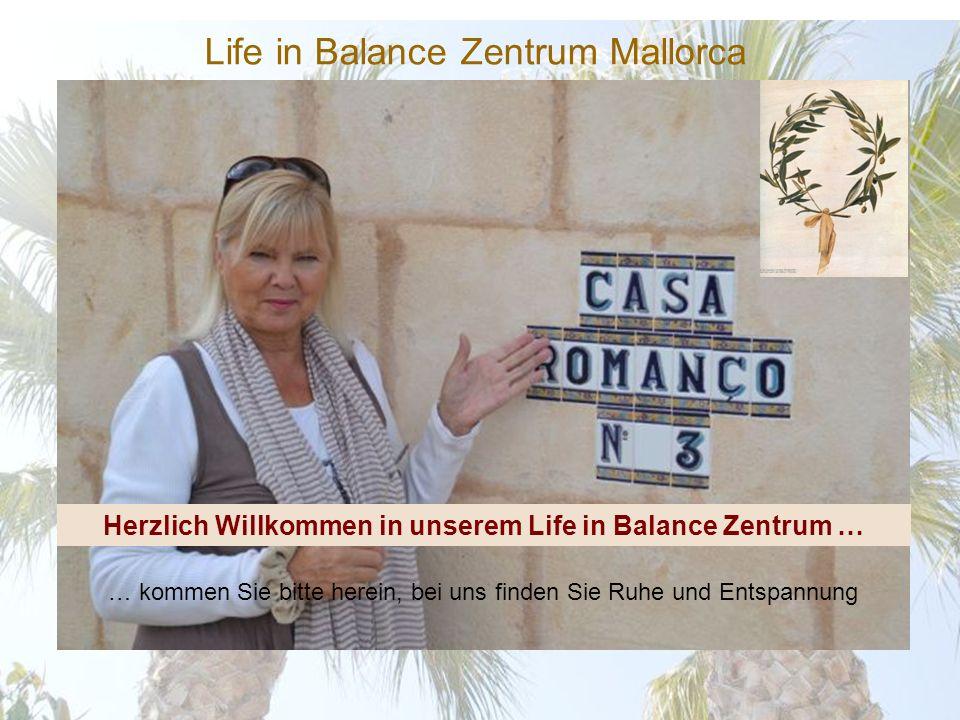Herzlich Willkommen in unserem Life in Balance Zentrum … … kommen Sie bitte herein, bei uns finden Sie Ruhe und Entspannung