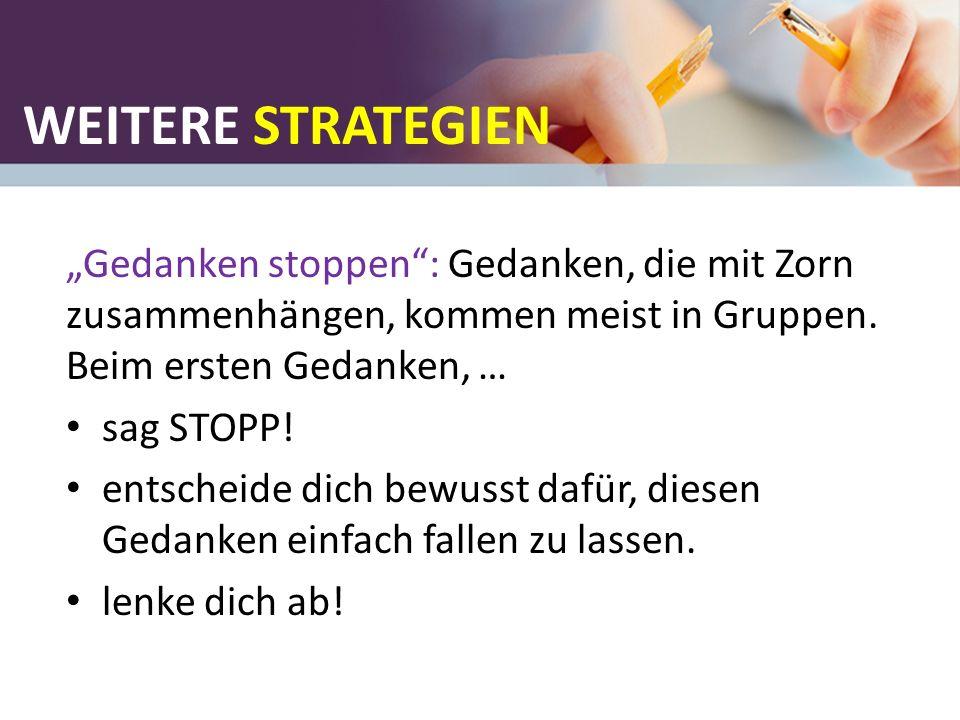 """WEITERE STRATEGIEN """"Gedanken stoppen"""": Gedanken, die mit Zorn zusammenhängen, kommen meist in Gruppen. Beim ersten Gedanken, … sag STOPP! entscheide d"""