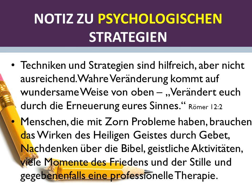 NOTIZ ZU PSYCHOLOGISCHEN STRATEGIEN Techniken und Strategien sind hilfreich, aber nicht ausreichend. Wahre Veränderung kommt auf wundersame Weise von