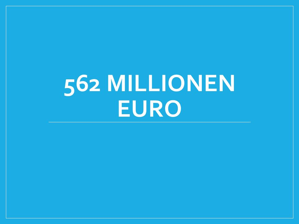562 MILLIONEN EURO