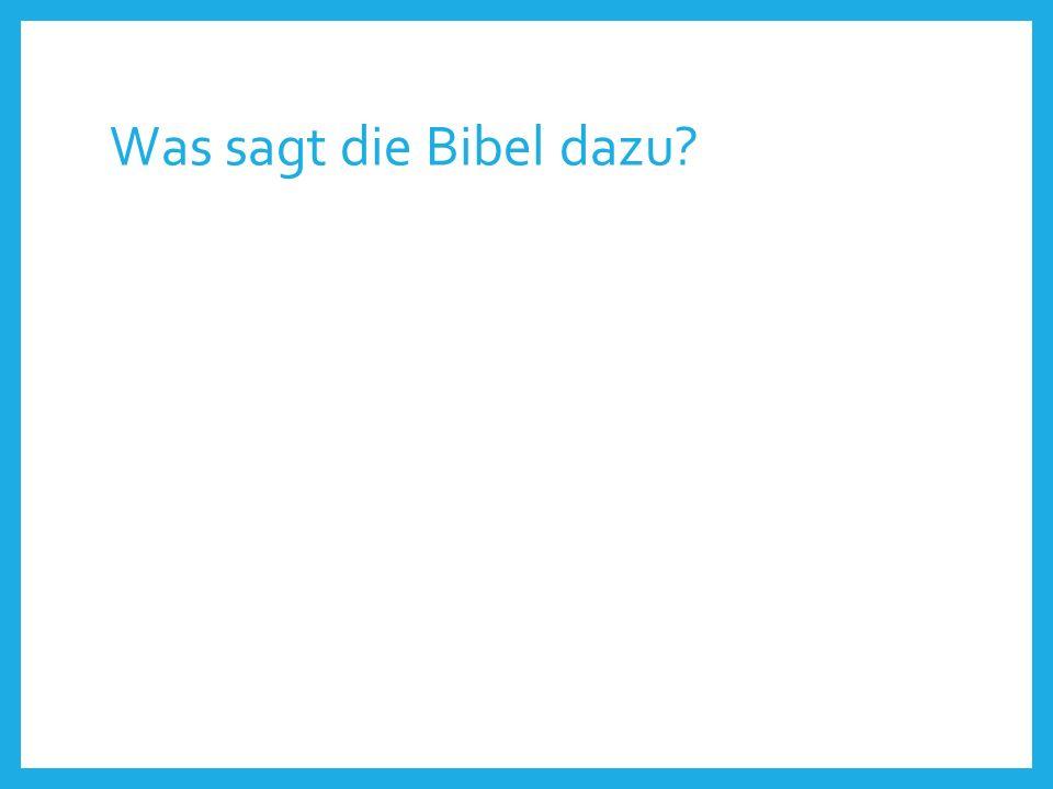 Was sagt die Bibel dazu?