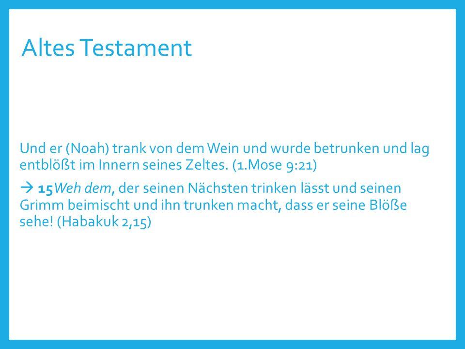 Altes Testament Und er (Noah) trank von dem Wein und wurde betrunken und lag entblößt im Innern seines Zeltes.