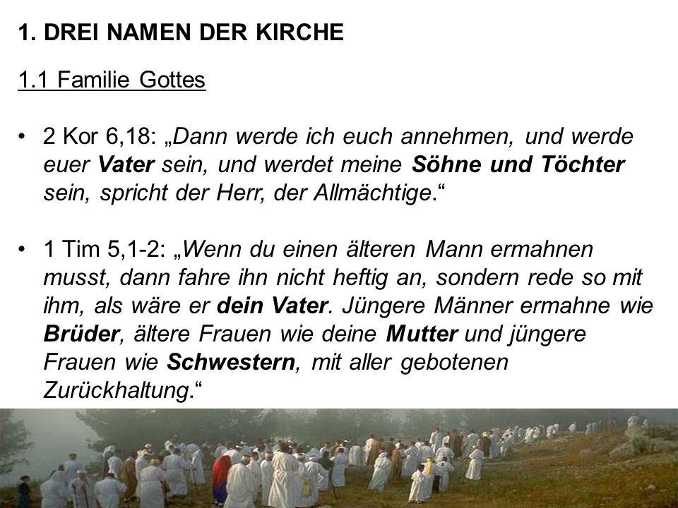 """1. DREI NAMEN DER KIRCHE 1.1 Familie Gottes 2 Kor 6,18: """"Dann werde ich euch annehmen, und werde euer Vater sein, und werdet meine Söhne und Töchter s"""