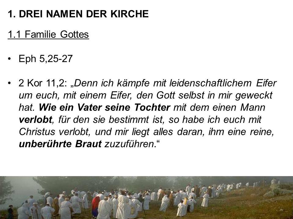 """1. DREI NAMEN DER KIRCHE 1.1 Familie Gottes Eph 5,25-27 2 Kor 11,2: """"Denn ich kämpfe mit leidenschaftlichem Eifer um euch, mit einem Eifer, den Gott s"""