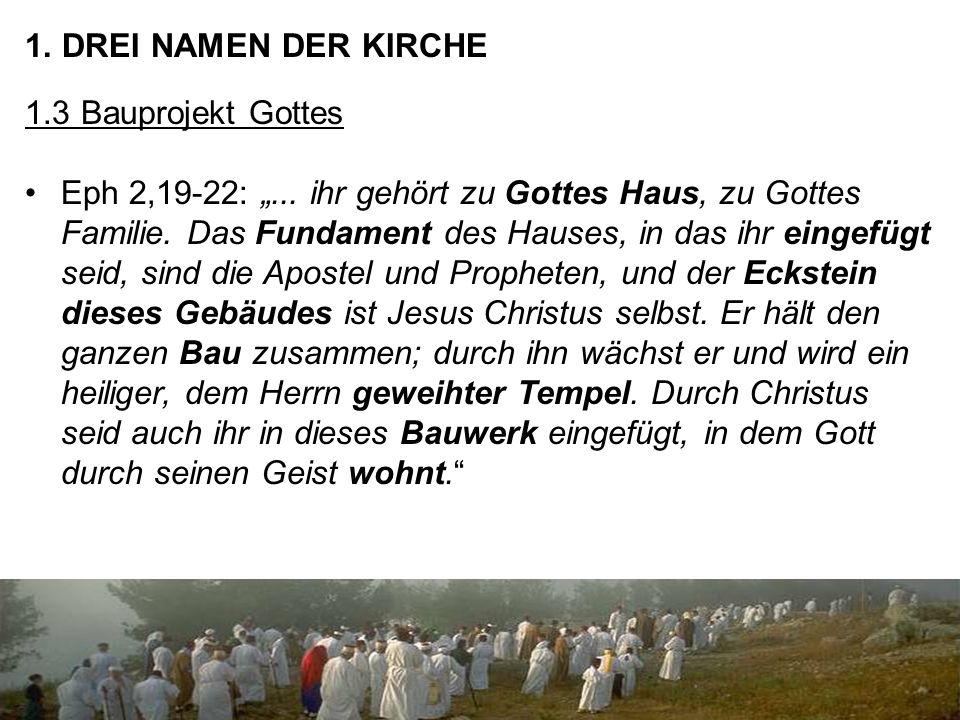 "1. DREI NAMEN DER KIRCHE 1.3 Bauprojekt Gottes Eph 2,19-22: ""..."