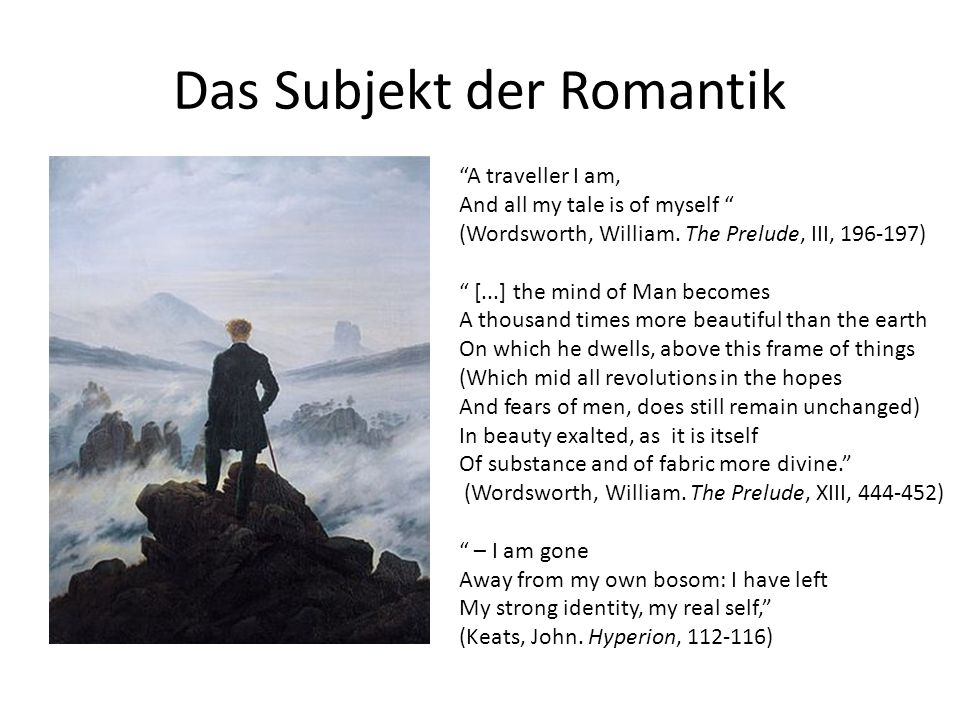 Das Subjekt der Romantik A traveller I am, And all my tale is of myself (Wordsworth, William.