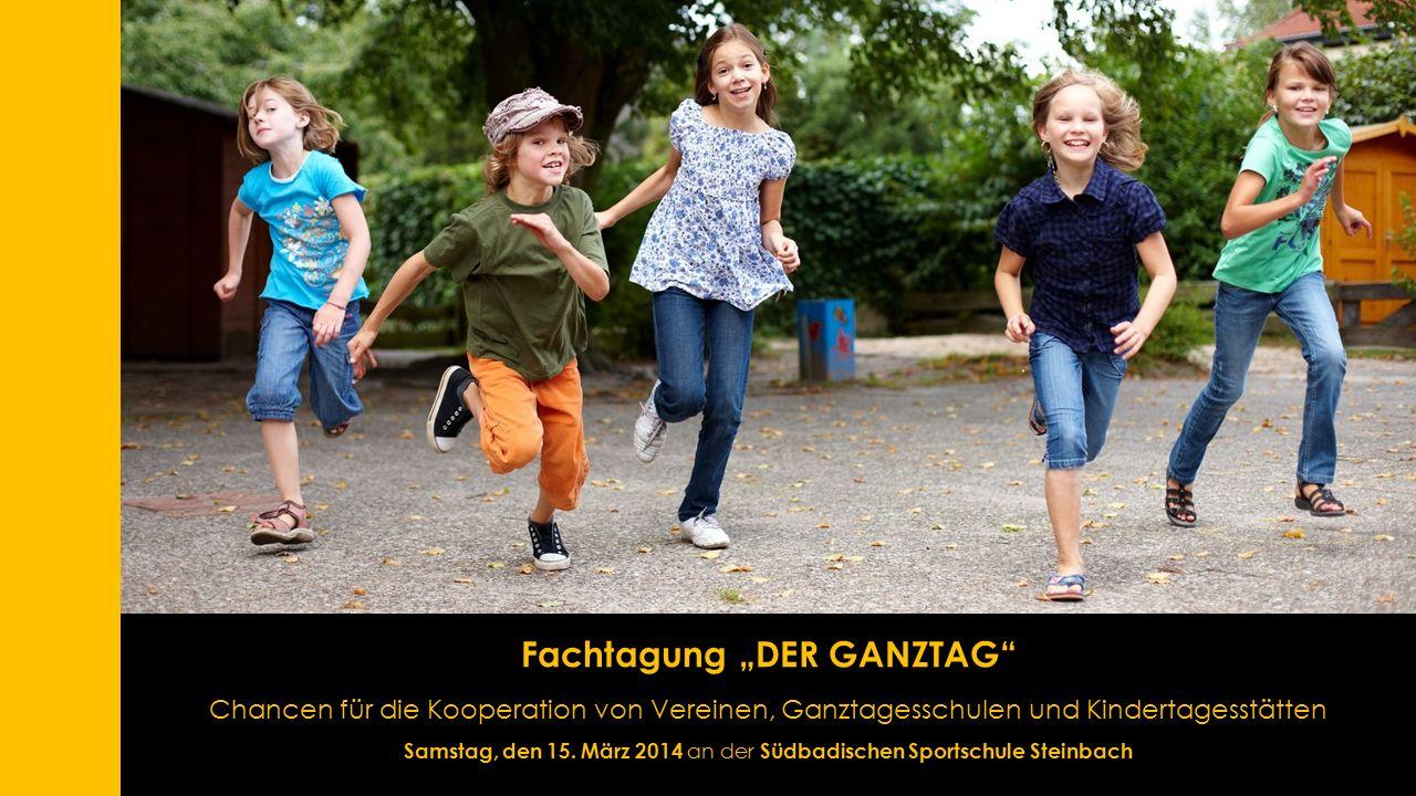 """Fachtagung """"DER GANZTAG Chancen für die Kooperation von Vereinen, Ganztagesschulen und Kindertagesstätten Samstag, den 15."""