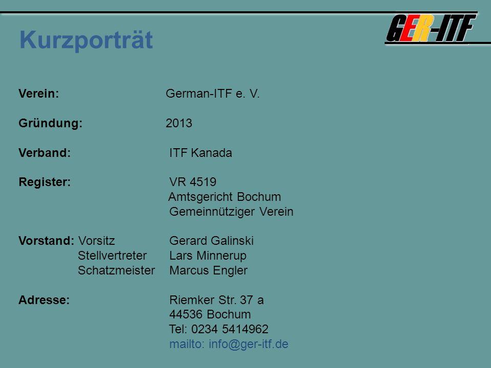 Kurzporträt Verein: German-ITF e. V. Gründung: 2013 Verband: ITF Kanada Register: VR 4519 Amtsgericht Bochum Gemeinnütziger Verein Vorstand: Vorsitz G