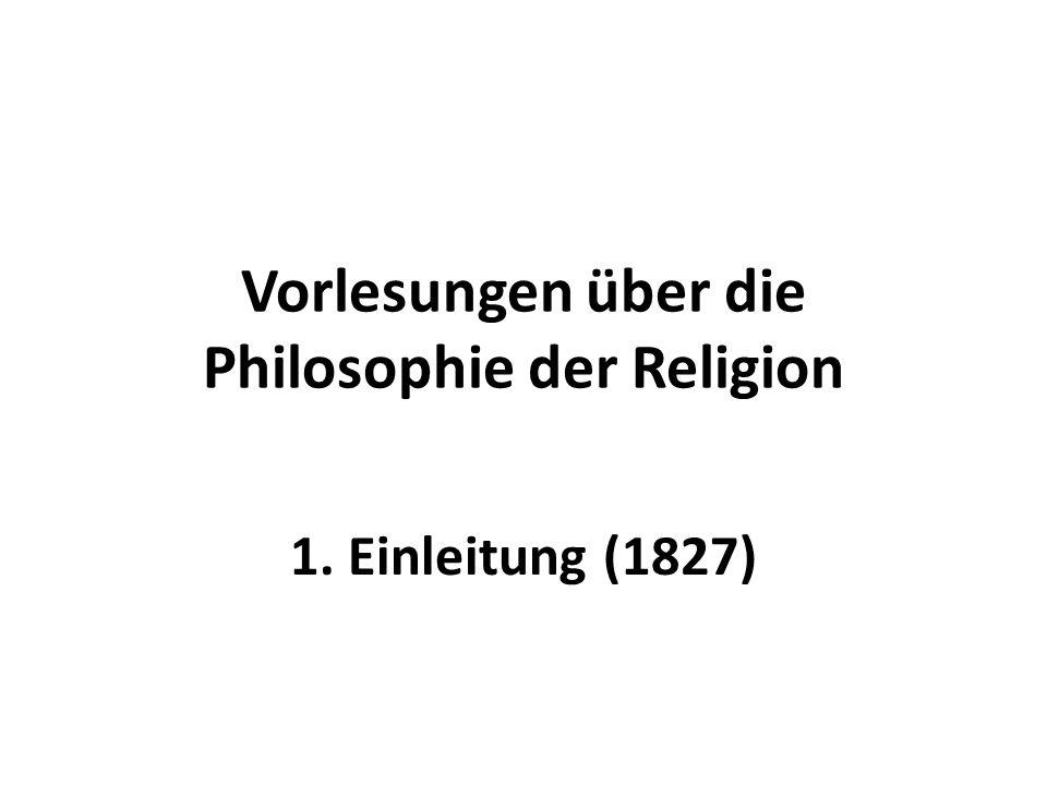 Vorlesungen über die Philosophie der Religion 1. Einleitung (1827)