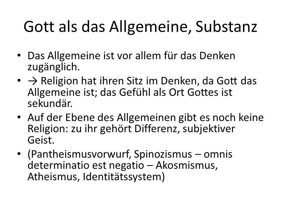 Gott als das Allgemeine, Substanz Das Allgemeine ist vor allem für das Denken zugänglich. → Religion hat ihren Sitz im Denken, da Gott das Allgemeine