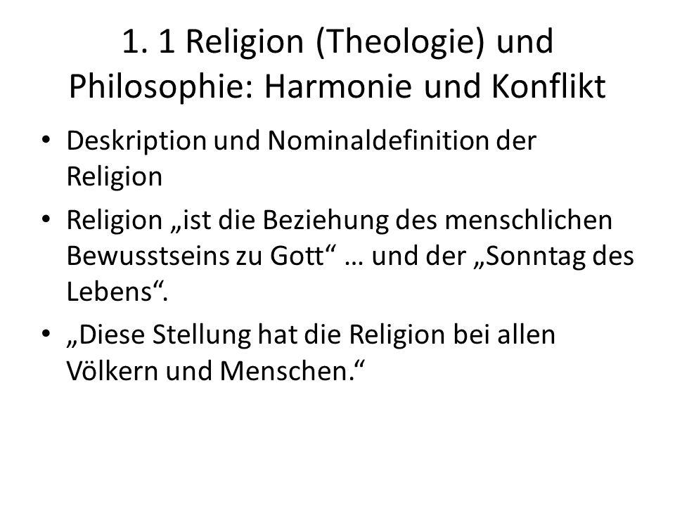 """1. 1 Religion (Theologie) und Philosophie: Harmonie und Konflikt Deskription und Nominaldefinition der Religion Religion """"ist die Beziehung des mensch"""