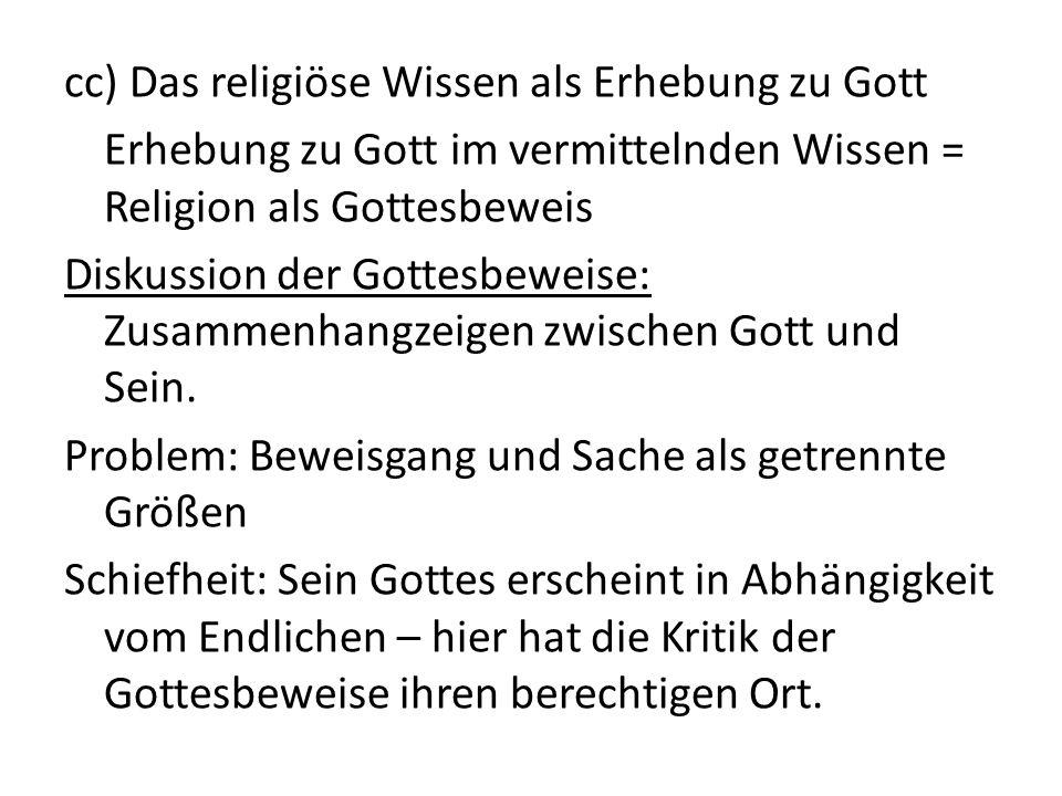 cc) Das religiöse Wissen als Erhebung zu Gott Erhebung zu Gott im vermittelnden Wissen = Religion als Gottesbeweis Diskussion der Gottesbeweise: Zusammenhangzeigen zwischen Gott und Sein.