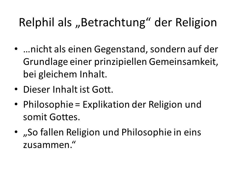 """Relphil als """"Betrachtung der Religion …nicht als einen Gegenstand, sondern auf der Grundlage einer prinzipiellen Gemeinsamkeit, bei gleichem Inhalt."""