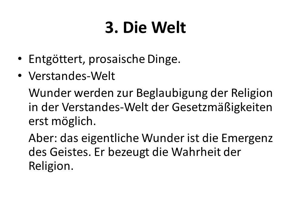 3. Die Welt Entgöttert, prosaische Dinge. Verstandes-Welt Wunder werden zur Beglaubigung der Religion in der Verstandes-Welt der Gesetzmäßigkeiten ers