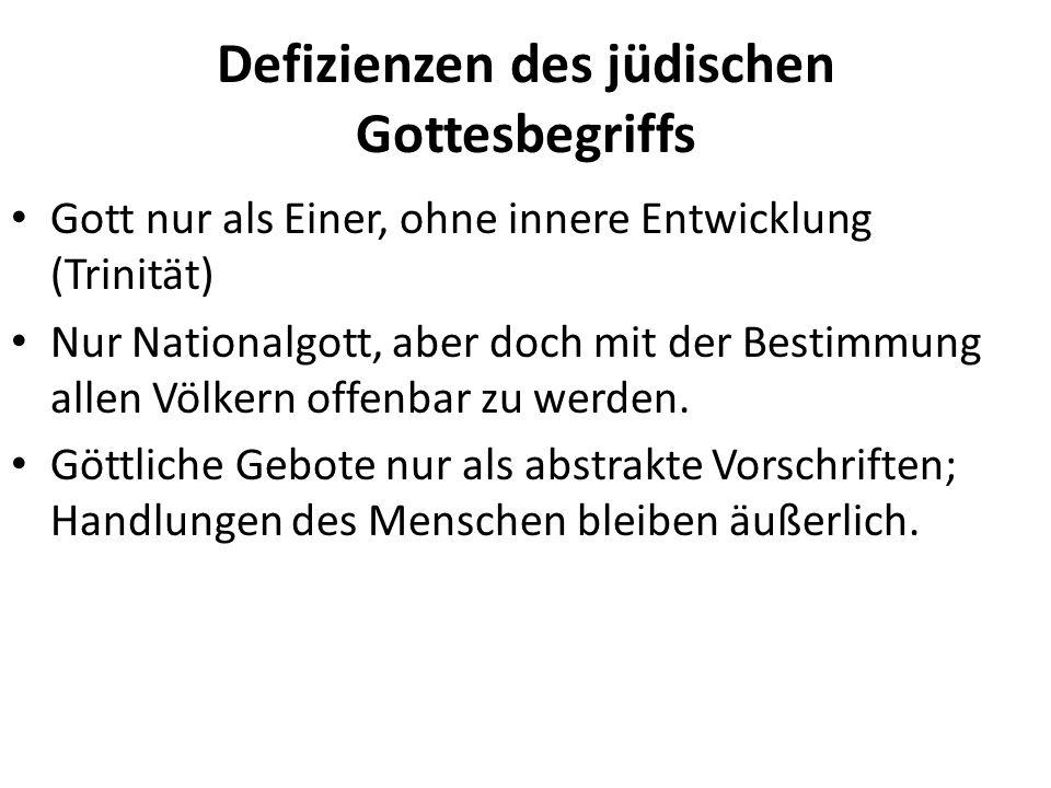 Defizienzen des jüdischen Gottesbegriffs Gott nur als Einer, ohne innere Entwicklung (Trinität) Nur Nationalgott, aber doch mit der Bestimmung allen V