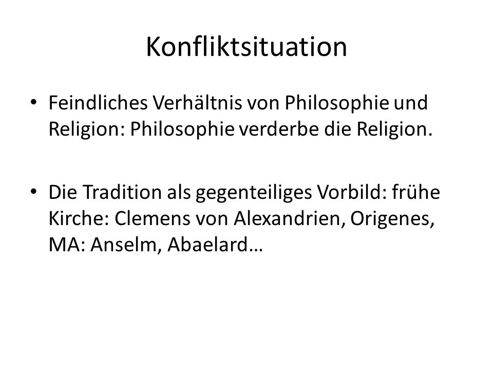 Konfliktsituation Feindliches Verhältnis von Philosophie und Religion: Philosophie verderbe die Religion. Die Tradition als gegenteiliges Vorbild: frü
