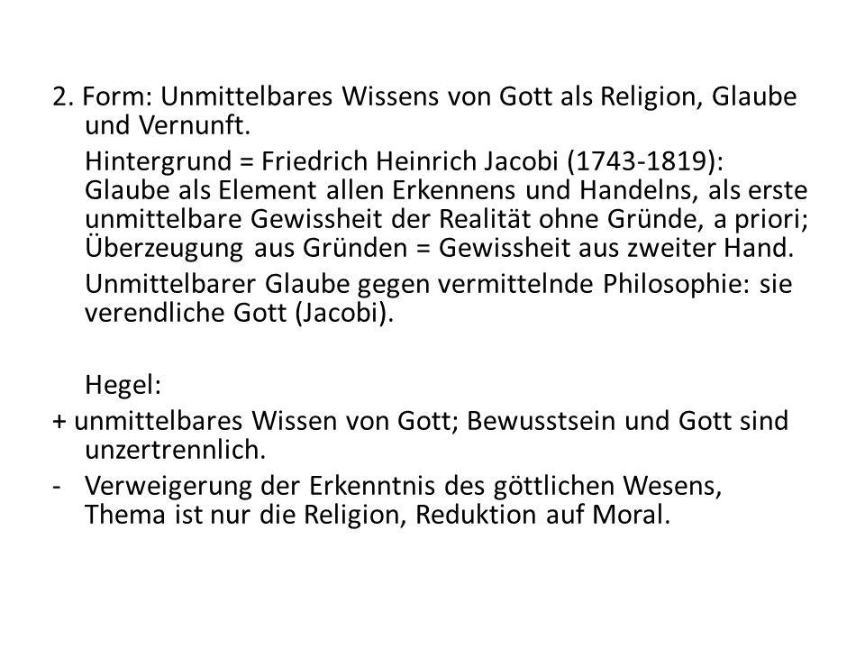 2. Form: Unmittelbares Wissens von Gott als Religion, Glaube und Vernunft. Hintergrund = Friedrich Heinrich Jacobi (1743-1819): Glaube als Element all
