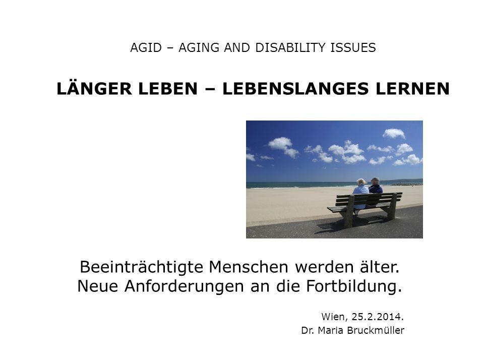 AGID – AGING AND DISABILITY ISSUES LÄNGER LEBEN – LEBENSLANGES LERNEN Beeinträchtigte Menschen werden älter.