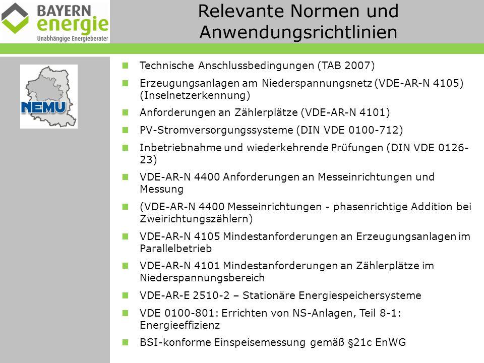 Relevante Normen und Anwendungsrichtlinien Technische Anschlussbedingungen (TAB 2007) Erzeugungsanlagen am Niederspannungsnetz (VDE-AR-N 4105) (Inselnetzerkennung) Anforderungen an Zählerplätze (VDE-AR-N 4101) PV-Stromversorgungssysteme (DIN VDE 0100-712) Inbetriebnahme und wiederkehrende Prüfungen (DIN VDE 0126- 23) VDE-AR-N 4400 Anforderungen an Messeinrichtungen und Messung (VDE-AR-N 4400 Messeinrichtungen - phasenrichtige Addition bei Zweirichtungszählern) VDE-AR-N 4105 Mindestanforderungen an Erzeugungsanlagen im Parallelbetrieb VDE-AR-N 4101 Mindestanforderungen an Zählerplätze im Niederspannungsbereich VDE-AR-E 2510-2 – Stationäre Energiespeichersysteme VDE 0100-801: Errichten von NS-Anlagen, Teil 8-1: Energieeffizienz BSI-konforme Einspeisemessung gemäß §21c EnWG