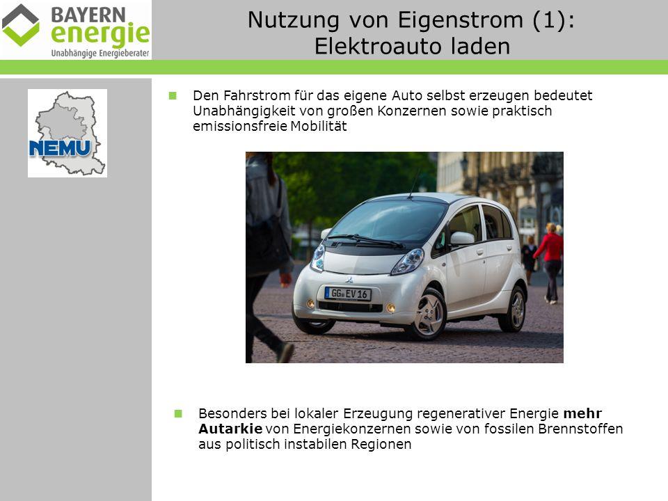 Nutzung von Eigenstrom (1): Elektroauto laden Den Fahrstrom für das eigene Auto selbst erzeugen bedeutet Unabhängigkeit von großen Konzernen sowie praktisch emissionsfreie Mobilität Besonders bei lokaler Erzeugung regenerativer Energie mehr Autarkie von Energiekonzernen sowie von fossilen Brennstoffen aus politisch instabilen Regionen