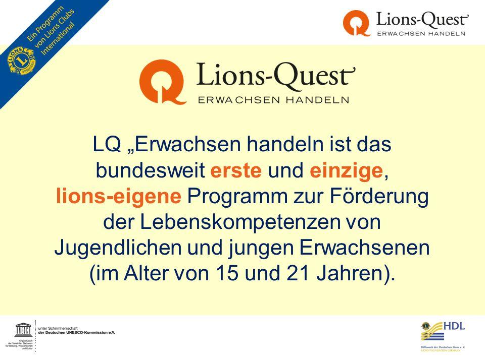 """LQ """"Erwachsen handeln ist das bundesweit erste und einzige, lions-eigene Programm zur Förderung der Lebenskompetenzen von Jugendlichen und jungen Erwa"""