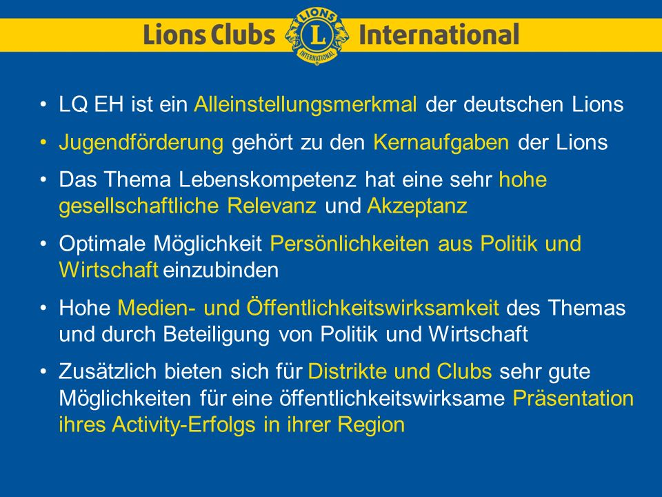 LQ EH ist ein Alleinstellungsmerkmal der deutschen Lions Jugendförderung gehört zu den Kernaufgaben der Lions Das Thema Lebenskompetenz hat eine sehr