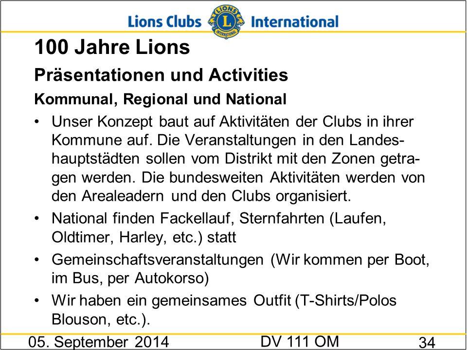 100 Jahre Lions Präsentationen und Activities Kommunal, Regional und National Unser Konzept baut auf Aktivitäten der Clubs in ihrer Kommune auf. Die V